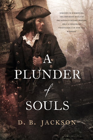 A Plunder of Souls by D.B. Jackson (Jacket Art by Chris McGrath)